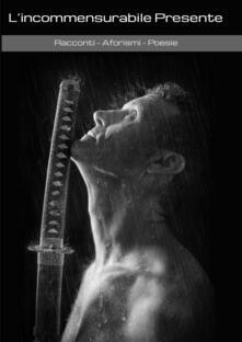 L' incommensurabile presente - Filippo Mitola - copertina