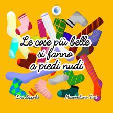 Le cose più belle si fanno a piedi nudi. Ediz. a colori - Lina Lippolis,Massimiliano Turi - copertina