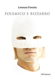 Polemico e bizzarro - Lorenzo Foresta - copertina