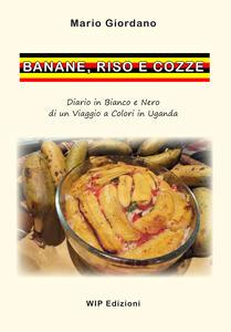 Banane, riso e cozze. Diario in bianco e nero di un viaggio a colori in Uganda