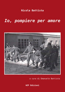 Io, pompiere per amore - Nicola Battista - copertina