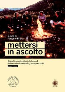 Mettersi in ascolto. Dialoghi canalizzati dai diplomandi della scuola di counseling transpersonale - Antonio D'Elia - copertina