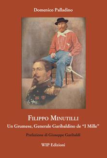 Filippo Minutilli. Un grumese, generale garibaldino de «i mille» - D. Palladino - copertina