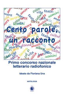 Cento parole, un racconto. Primo concorso nazionale letterario radiofonico - copertina