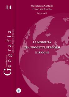 La mobilità tra progetti, percorsi e luoghi - Mariateresa Gattullo,Francesca Rinella - copertina