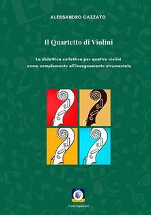 Il quartetto di violini. La didattica collettiva per quattro violini come complemento all'insegnamento strumentale - Alessandro Cazzato - ebook