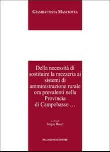 Della necessità di sostituire la mezzeria ai sistemi di amministrazione rurale ora prevalenti nella provincia di Campobasso - Giambattista Masciotta - copertina