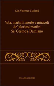 Vita, martirii, morte e miracoli de' gloriosi martiri Ss. Cosmo e Damiano - G. Vincenzo Ciarlanti - copertina