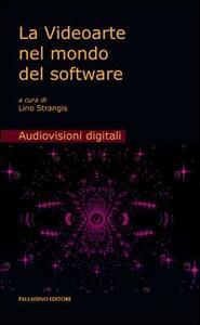 La videoarte nel mondo del software. Con DVD