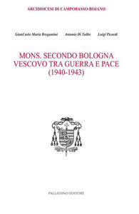 Mons. Secondo Bologna. Vescovo tra guerra e pace (1940-1943)