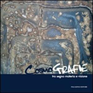 Cosmografie tra segno materia e visione. Catalogo della mostra (Roma, 9-22 novembre 2011)