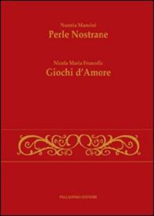 Perle nostrane-Giochi d'amore - Nunzia Mancini,Nicola M. Fruscella - copertina