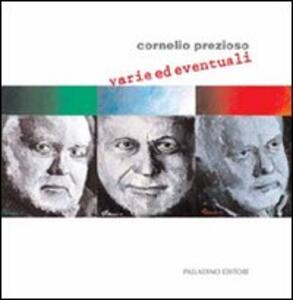 Cornelio Prezioso. Varie ed eventuali. Catalogo della mostra (Campobasso, 13-30 gennaio 2011)