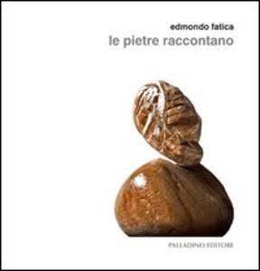 Edmondo Fatica. Le pietre raccontano
