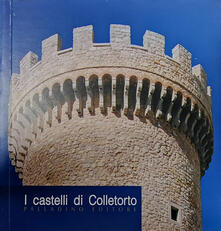 I castelli di Colletorto - Claudio Civerra,Gianfranco De Benedittis,Lucia Piano - copertina