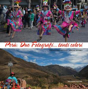 Perù. Due fotografi... tanti colori. Catalogo della mostra (Campobasso, 21 ottobre-novembre 2017). Ediz. illustrata