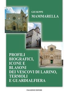 Profili biografici, icone e blasoni dei vescovi di Larino, Termoli e Guardialfiera - Giuseppe Mammarella - copertina