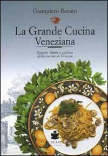 La grande cucina veneziana. Ricette, storia e cultura della cucina veneziana - Giampiero Rorato - copertina