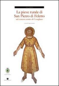 La pieve rurale di S. Pietro di Feletto nel contesto storico di Conegliano