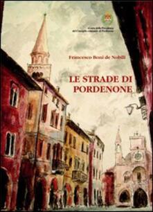 Le strade di Pordenone - Francesco Boni De Nobili - copertina