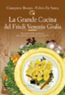 La grande cucina del Friuli Venezia Giulia - Giampiero Rorato,Fulvio De Santa - copertina