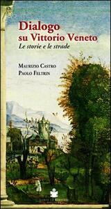 Dialogo su Vittorio Veneto. Le storie e le strade