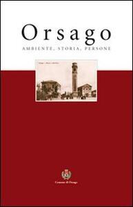 Orsago. Ambiente, storia, persone