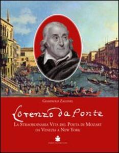 Lorenzo Da Ponte. La straordinaria vita del poeta di Mozart da Venezia a New York