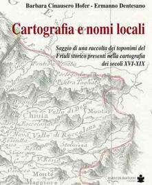 Cartografia e nomi locali - Barbara Cinausero,Ermanno Dentesano - copertina