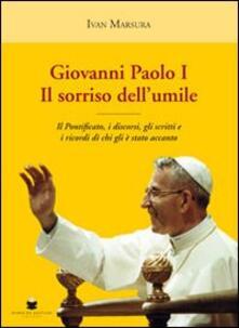 Giovanni Paolo I. Il sorriso dell'umile. Il pontificato, i discorsi, gli scritti e i ricordi di chi gli è stato accanto - Ivan Marsura - copertina