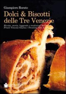 Filippodegasperi.it Dolci & biscotti delle tre Venezie. Ricette, storia, leggende e tradizioni del Veneto, Friuli Venezia Giulia e Trentino Alto Adige Image