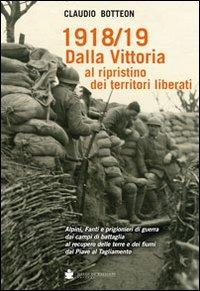 1918/19 dalla vittoria al ripristino dei territori liberati - Botteon Claudio - wuz.it