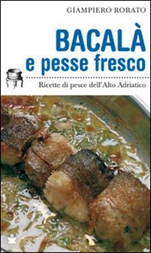 Bacalà e pesse fresco. Ricette di pesce dellalto Adriatico.pdf