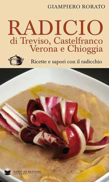 Radicio di Treviso, Castelfranco, Verona e Chioggia. Ricette e sapori con il radicchio - Giampiero Rorato - copertina