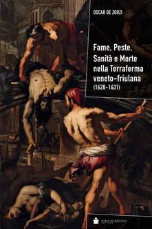 Fame, peste, sanità e morte nella terraferma veneto-friulana (1628-1631) - Oscar De Zorzi - copertina