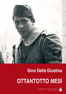 Ottantotto mesi. Memorie di naja, di guerra e di prigionia - Gino Della Giustina - copertina