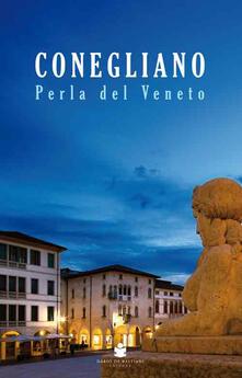 Conegliano perla del Veneto - Lucia Da Re,Francesco Galifi,Shiho Shinkai - copertina