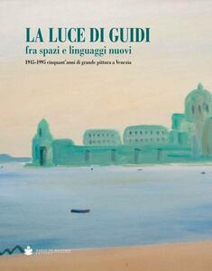 La luce di Guidi fra spazi e linguaggi nuovi. 1945-1995 cinquant'anni di grande pittura a Venezia