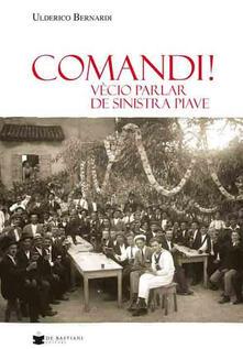 Comandi! Vècio parlar de sinistra Piave - Ulderico Bernardi - copertina
