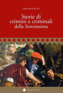 Storie di crimini e criminali della Serenissima