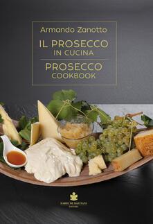 Il Prosecco in cucina. Ediz. italiana e inglese - Armando Zanotto - copertina
