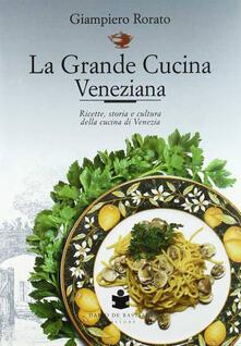 La grande cucina veneziana. Ricette, storia e cultura della cucina veneziana.pdf