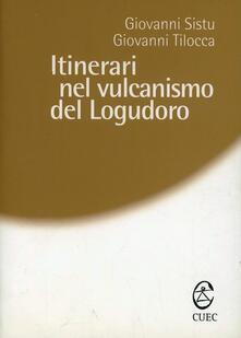 Itinerari nel vulcanismo del Logudoro - Giovanni Sistu,Giovanni Tilocca - copertina