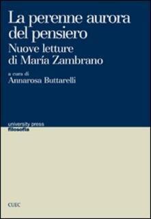 La perenne aurora del pensiero. Nuove letture di Maria Zambrano - copertina