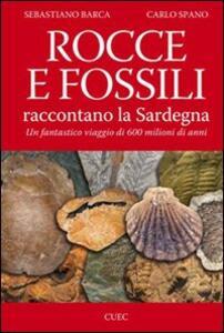 Rocce e fossili raccontano la Sardegna. Un fantastico viaggio di 600 milioni di anni