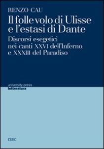 Il folle volo di Ulisse e l'estasi di Dante. Discorsi esegetici nei canti XXVI dell'Inferno e XXXIII del Paradiso