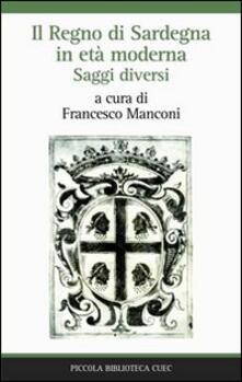 Il Regno di Sardegna in età moderna. Saggi diversi - copertina