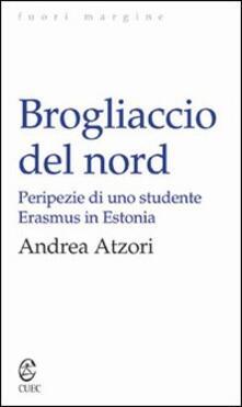 Brogliaccio del nord. Peripezie di uno studente Erasmus in Estonia - Andrea Atzori - copertina
