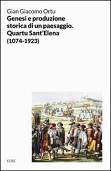 Genesi e produzione storica di un paesaggio. Quartu S. Elena (1074-1923) - Gian Giacomo Ortu - copertina