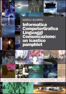 Informatica computergrafica. Linguaggi comunicazione: un icastico pamphlet. Con DVD - Marco Schirru - copertina